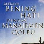 Meraih Bening Hati Dengan Manajemen Qolbu / Sc